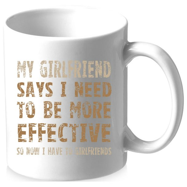 Krus med billede/tekst, MY GIRLFRIEND SAYS I NEED TO BE MORE EFFECTIVE